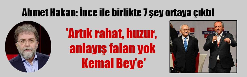 Ahmet Hakan: İnce ile birlikte 7 şey ortaya çıktı! 'Artık rahat, huzur, anlayış falan yok Kemal Bey'e'