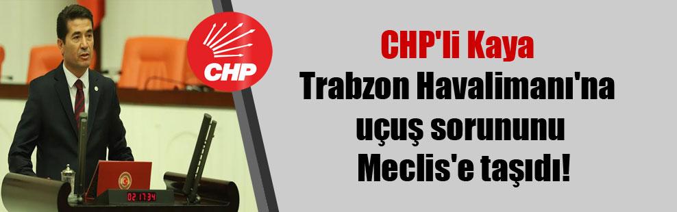 CHP'li Kaya Trabzon Havalimanı'na uçuş sorununu Meclis'e taşıdı!