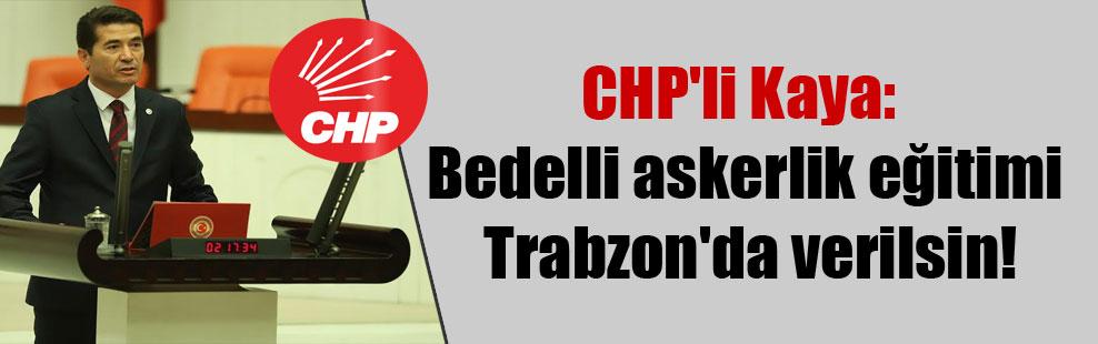 CHP'li Kaya: Bedelli askerlik eğitimi Trabzon'da verilsin!