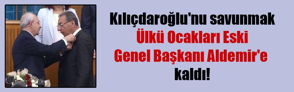 Kılıçdaroğlu'nu savunmak Ülkü Ocakları Eski Genel Başkanı Aldemir'e kaldı!