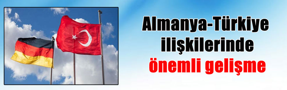 Almanya-Türkiye ilişkilerinde önemli gelişme