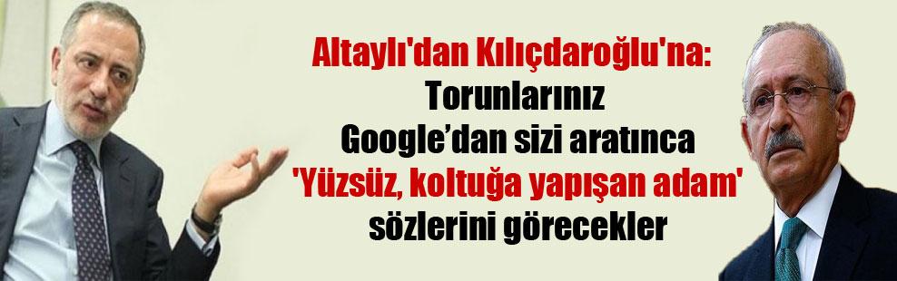 Altaylı'dan Kılıçdaroğlu'na: Torunlarınız Google'dan sizi aratınca 'Yüzsüz, koltuğa yapışan adam' sözlerini görecekler