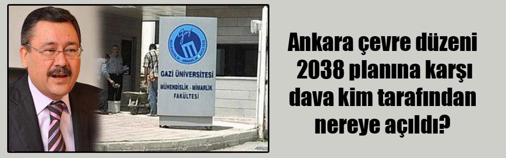 Ankara çevre düzeni 2038 planına karşı dava kim tarafından nereye açıldı?
