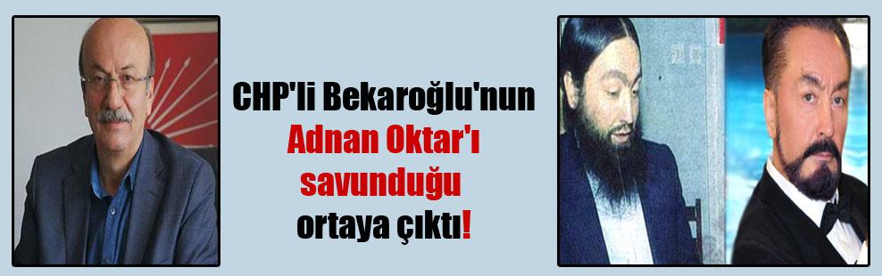 CHP'li Bekaroğlu'nun Adnan Oktar'ı savunduğu ortaya çıktı!