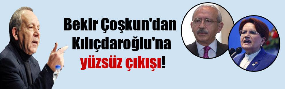 Bekir Çoşkun'dan Kılıçdaroğlu'na yüzsüz çıkışı!