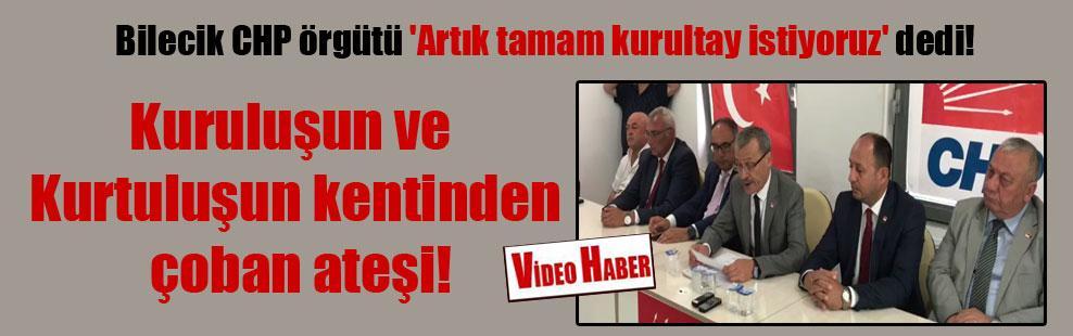 Bilecik CHP örgütü 'Artık tamam kurultay istiyoruz' dedi!
