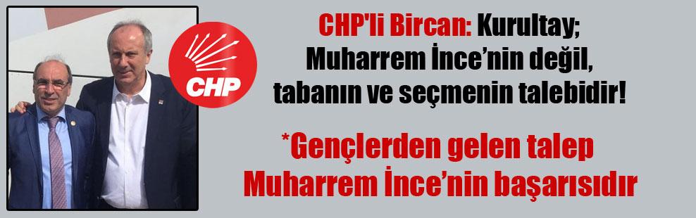 CHP'li Bircan: Kurultay; Muharrem İnce'nin değil, tabanın ve seçmenin talebidir!