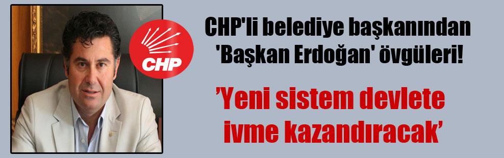 CHP'li belediye başkanından 'Başkan Erdoğan' övgüleri!
