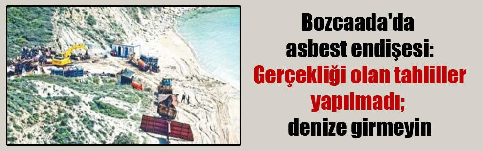 Bozcaada'da asbest endişesi: Gerçekliği olan tahliller yapılmadı; denize girmeyin