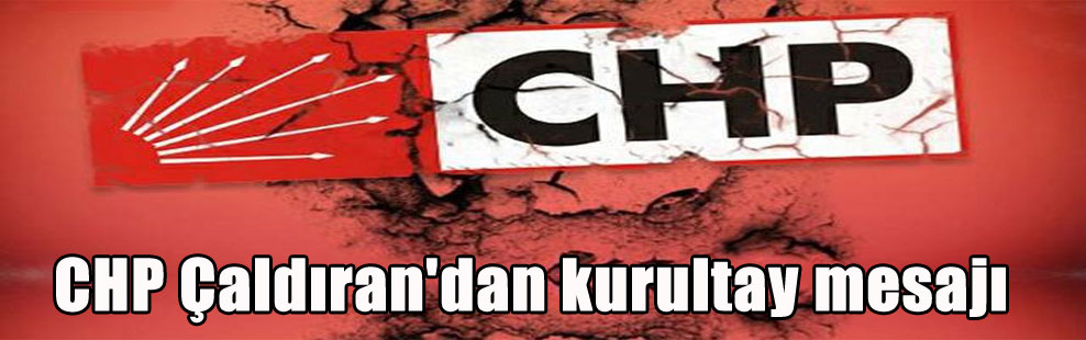 CHP Çaldıran'dan kurultay mesajı