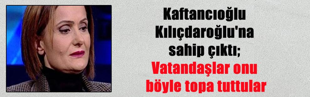 Kaftancıoğlu Kılıçdaroğlu'na sahip çıktı; Vatandaşlar onu böyle topa tuttular