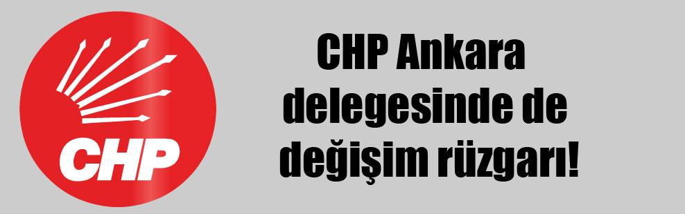 CHP Ankara delegesinde de değişim rüzgarı!