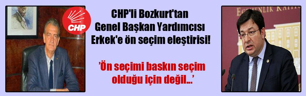 CHP'li Bozkurt'tan Genel Başkan Yardımcısı Erkek'e ön seçim eleştirisi!