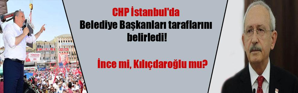 CHP İstanbul'da Belediye Başkanları taraflarını belirledi!