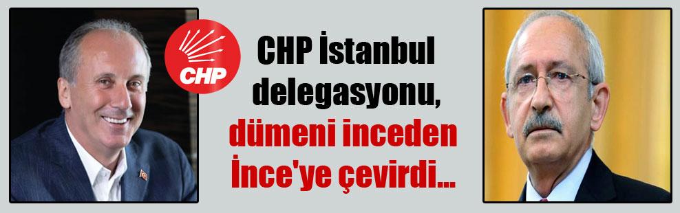 CHP İstanbul delegasyonu, dümeni inceden İnce'ye çevirdi…