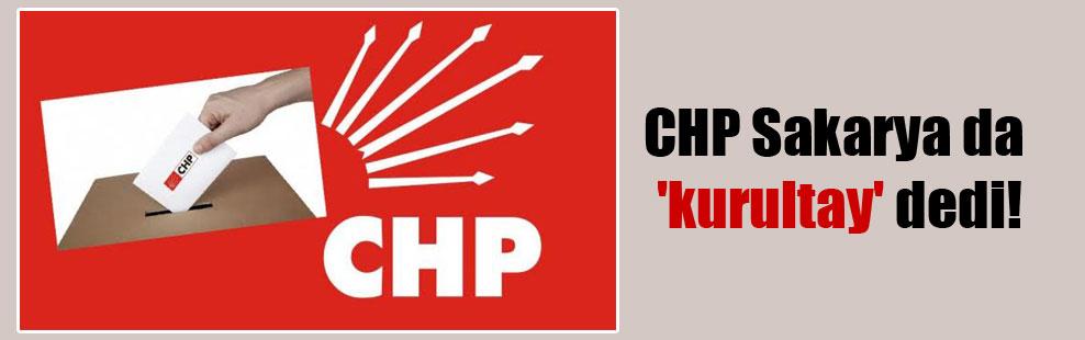 CHP Sakarya da 'kurultay' dedi!