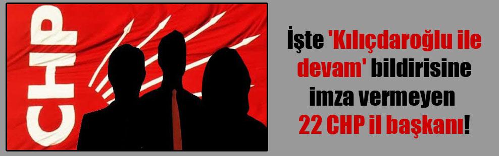 İşte 'Kılıçdaroğlu ile devam' bildirisine imza vermeyen 22 CHP il başkanı!
