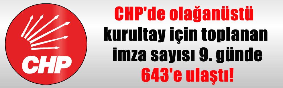 CHP'de olağanüstü kurultay için toplanan imza sayısı 9. günde 643'e ulaştı!