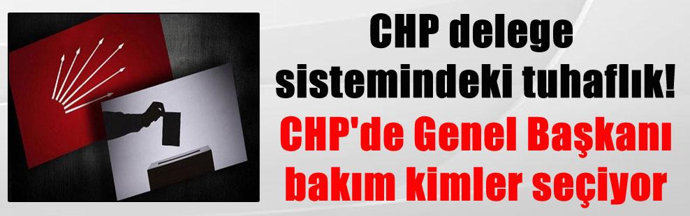 CHP delege sistemindeki tuhaflık! CHP'de Genel Başkanı bakım kimler seçiyor