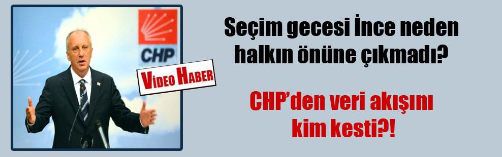 Seçim gecesi İnce neden halkın önüne çıkmadı? CHP'den veri akışını kim kesti?!