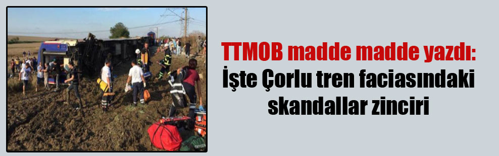 TTMOB madde madde yazdı: İşte Çorlu tren faciasındaki skandallar zinciri