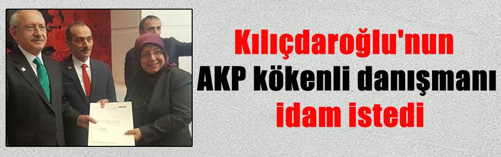 Kılıçdaroğlu'nun AKP kökenli danışmanı idam istedi
