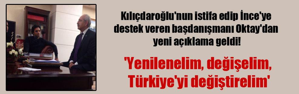 Kılıçdaroğlu'nun istifa edip İnce'ye destek veren başdanışmanı Oktay'dan yeni açıklama geldi!