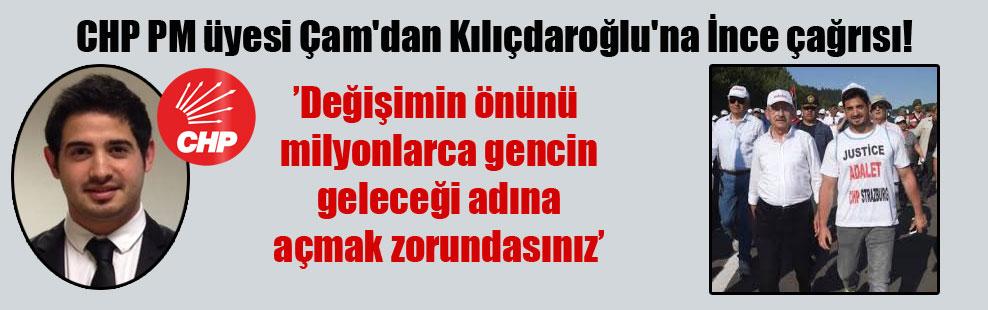 CHP PM üyesi Çam'dan Kılıçdaroğlu'na İnce çağrısı!