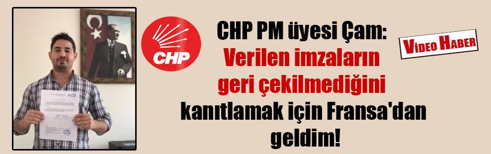 CHP PM üyesi Çam: Verilen imzaların geri çekilmediğini kanıtlamak için Fransa'dan geldim!