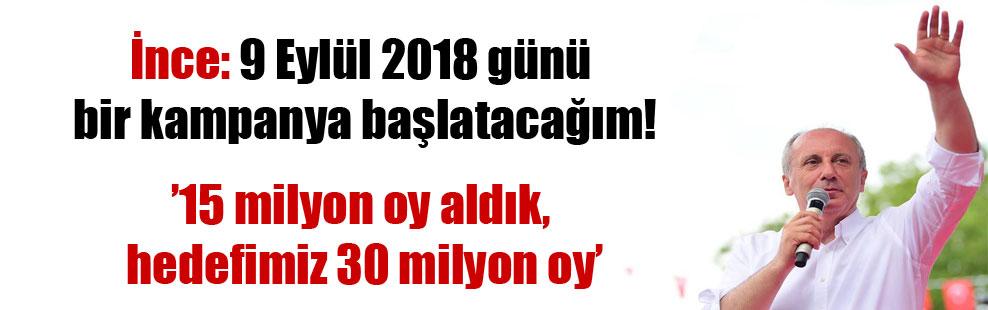 İnce: 9 Eylül 2018 günü bir kampanya başlatacağım!