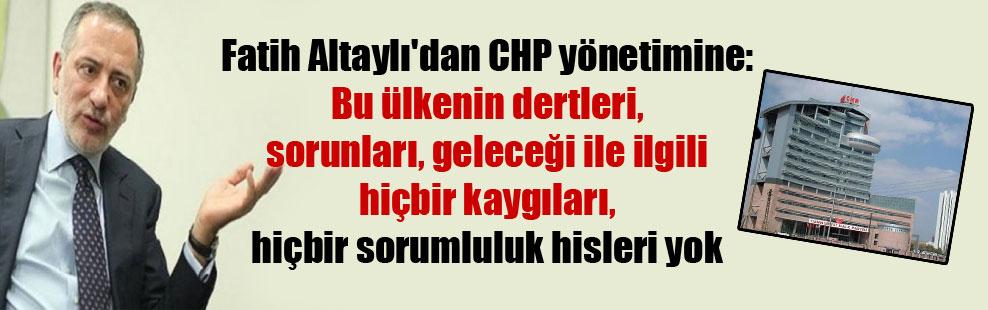Fatih Altaylı'dan CHP yönetimine: Bu ülkenin dertleri, sorunları, geleceği ile ilgili hiçbir kaygıları, hiçbir sorumluluk hisleri yok