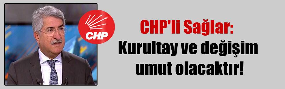 CHP'li Sağlar: Kurultay ve değişim umut olacaktır!