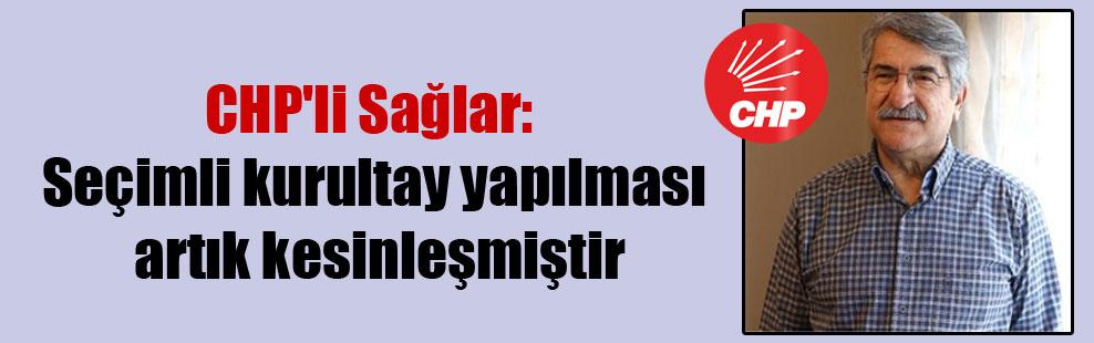 CHP'li Sağlar: Seçimli kurultay yapılması artık kesinleşmiştir