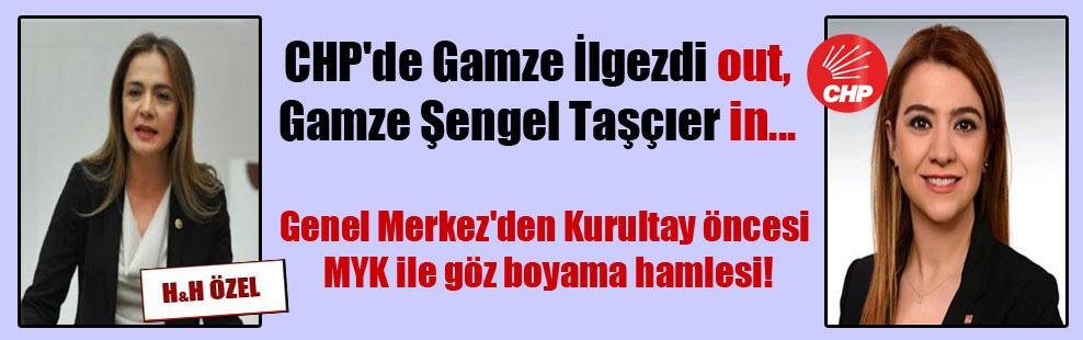 CHP'de Gamze İlgezdi out, Gamze Şengel Taşçıer in… Genel Merkez'den Kurultay öncesi MYK ile göz boyama hamlesi!