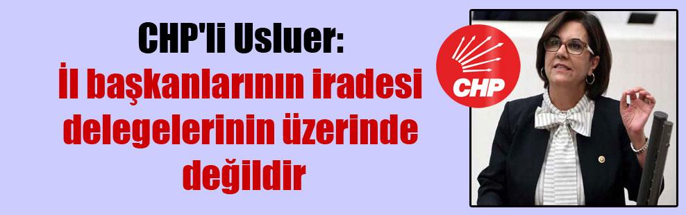 CHP'li Usluer: İl başkanlarının iradesi delegelerinin üzerinde değildir