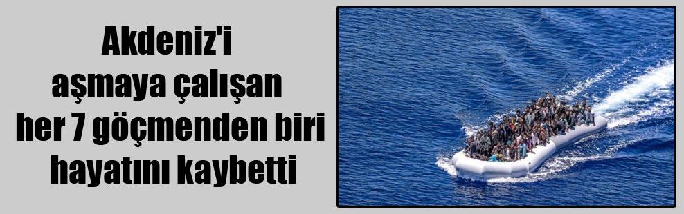 Akdeniz'i aşmaya çalışan her 7 göçmenden biri hayatını kaybetti