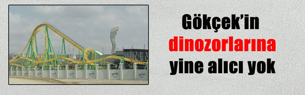 Gökçek'in dinozorlarına yine alıcı yok
