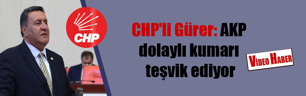 CHP'li Gürer: AKP dolaylı kumarı teşvik ediyor