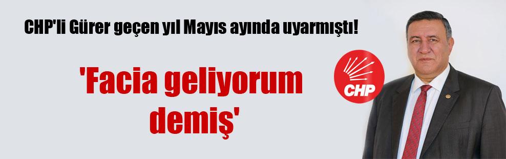 CHP'li Gürer geçen yıl Mayıs ayında uyarmıştı! 'Facia geliyorum demiş'