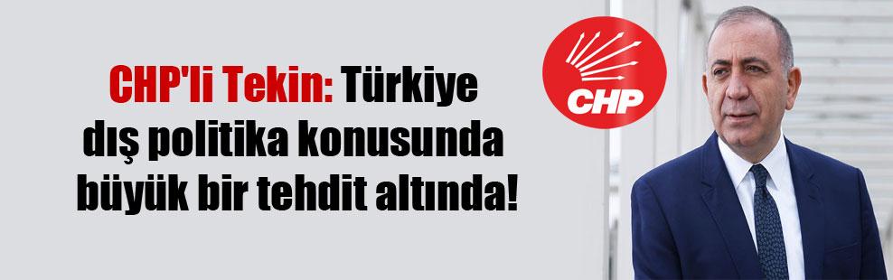 CHP'li Tekin: Türkiye dış politika konusunda büyük bir tehdit altında!