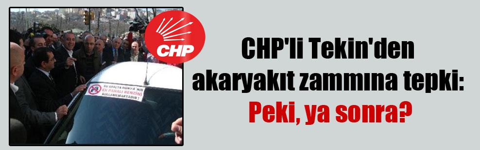 CHP'li Tekin'den akaryakıt zammına tepki: Peki, ya sonra?