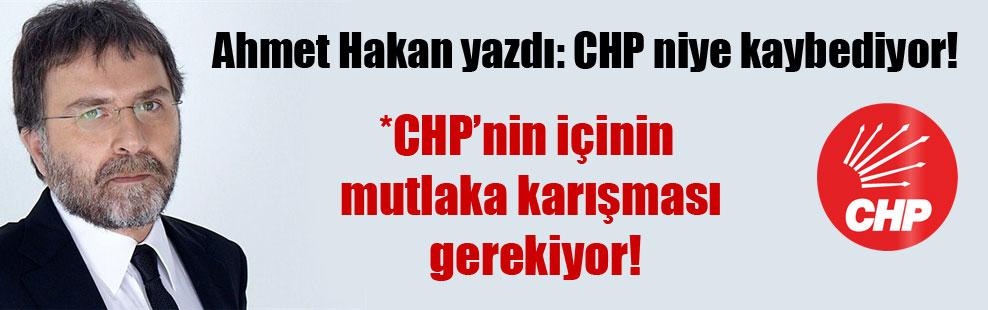 Ahmet Hakan yazdı: CHP niye kaybediyor!