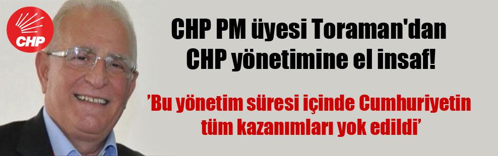 CHP PM üyesi Toraman'dan CHP yönetimine el insaf!