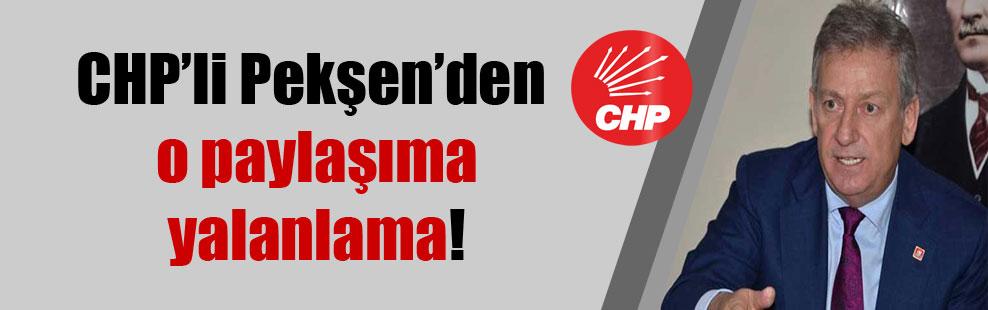 CHP'li Pekşen'den o paylaşıma yalanlama!