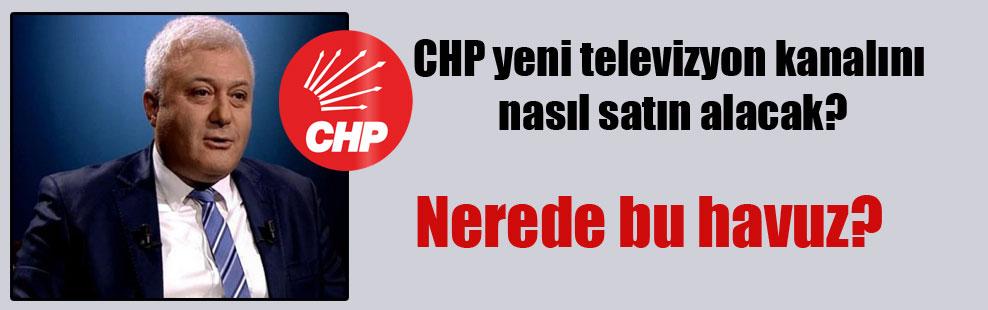 CHP yeni televizyon kanalını nasıl satın alacak?