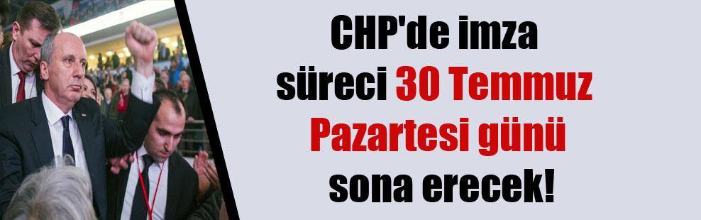 CHP'de imza süreci 30 Temmuz Pazartesi günü sona erecek!