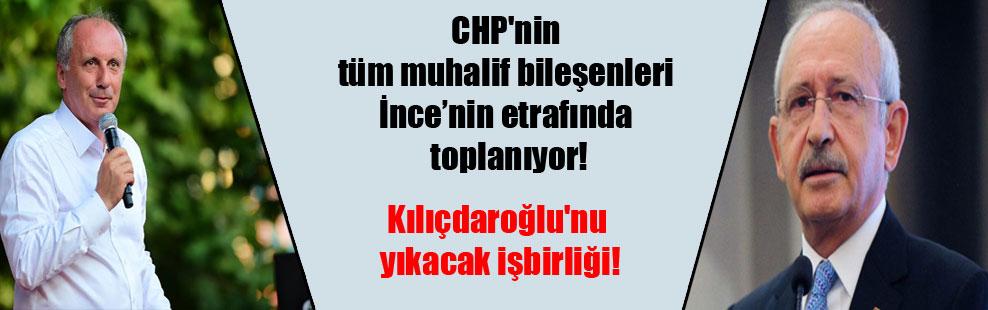 CHP'nin tüm muhalif bileşenleri İnce'nin etrafında toplanıyor!