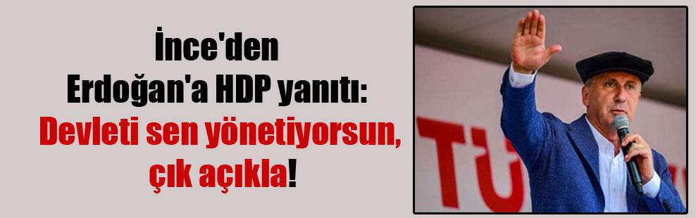 İnce'den Erdoğan'a HDP yanıtı: Devleti sen yönetiyorsun, çık açıkla!