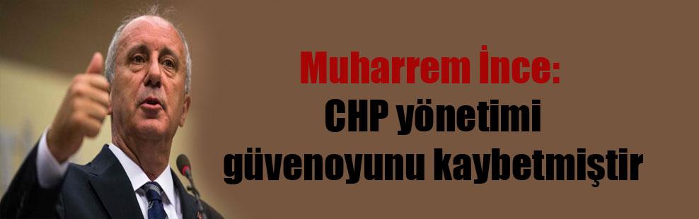 Muharrem İnce: CHP yönetimi güvenoyunu kaybetmiştir