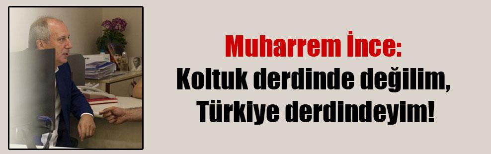Muharrem İnce: Koltuk derdinde değilim, Türkiye derdindeyim!